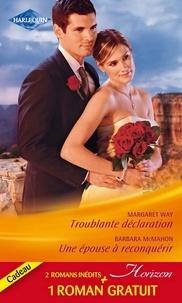 Margaret Way et Barbara McMahon - Troublante déclaration - Une épouse à reconquérir - Le pari du bonheur.