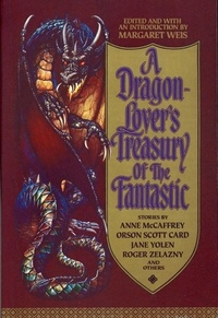 Margaret Weis - A Dragon-Lover's Treasury of the Fantastic.