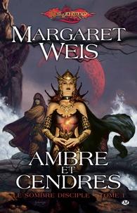 Margaret Weis - Le sombre disciple Tome 1 : Ambre et cendres.