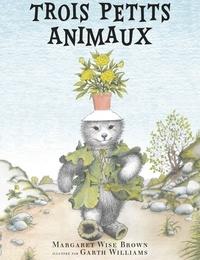 Margaret Wise Brown et Garth Williams - Trois petits animaux.