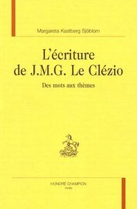 Margareta Kastberg-Sjöblom - L'écriture deJ.M.G. Le Clézio - Des mots aux thèmes.