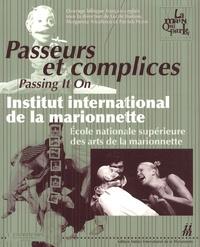 Margareta Niculescu et Lucile Bodson - Passeurs et complices - Institut international de la marionnette / Ecole nationale supérieure des arts de la marionnette, édition bilingue français-anglais.