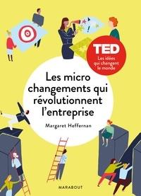 Margareth Heffernan - Les micro changements qui révolutionnent l'entreprise.