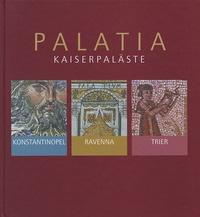 Margarethe König - Palatia - Kaiserpaläste in Konstantinopel, Ravenna und Trier.