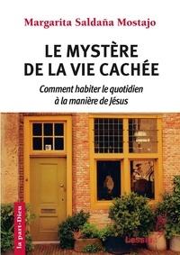 Margarita Saldana Mostajo - Le mystère de la vie cachée - Comment habiter le quotidien à la manière de Jésus.