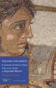 Margarita Torrione - Alejandro, Genio Ardiente - El manuscrito de Cristina de Suecia sobre la vida y hechos de Alejandro Magno.