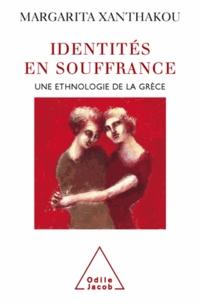 Margarita Xanthakou - Identités en souffrance - Une ethnologie de la Grèce.