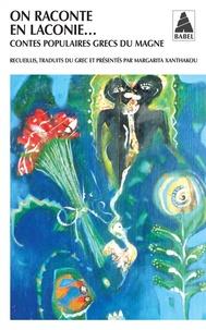 Margarita Xanthakou - On raconte en Laconie... - Contes populaires grecs du Magne.