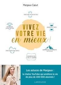 Margaux Caput - Vivez votre vie en mieux ! - Toutes les astuces pour une vie meilleure.