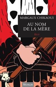 Margaux Chikaoui - Au nom de la mère.