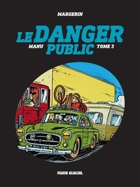 Margerin - Manu - Tome 3 - Le danger public.