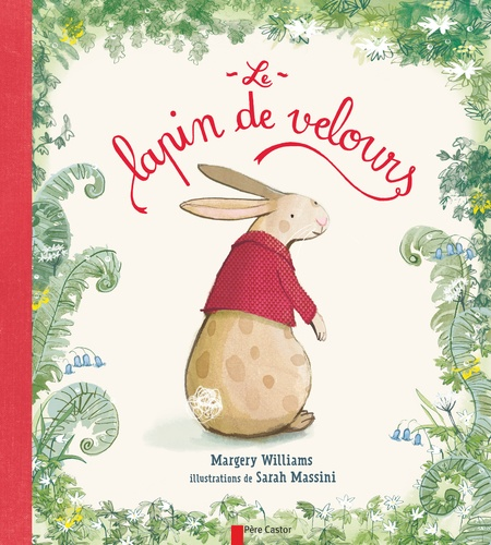 Margery Williams et Sarah Massini - Le lapin de velours.