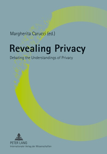 Margherita Carucci - Revealing Privacy - Debating the Understandings of Privacy.