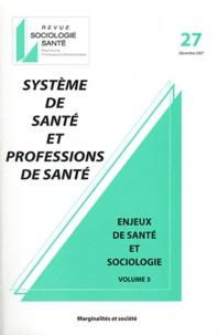 Isabelle Ferroni et Isabelle Gobatto - Sociologie Santé N° 27, Décembre 2007 : Système de santé et professions de santé - Enjeux de santé et sociologie Volume 3.