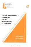 Béatrice Jacques et Emilie Legrand - Sociologie Santé N° 33, Mars 2011 : Les professionnels de santé : entre institutions et usagers.