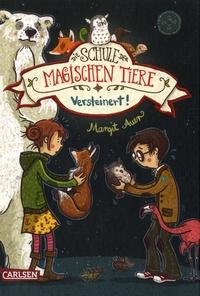 Margit Auer - Die Schule der Magischen Tiere Tome 9 : Versteinert !.