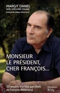 Margit Danel et Grégoire Colard - Monsieur le Président, cher François... - 20 années d'amitié aux côtés de François Mitterrand.
