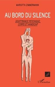 Margitta Zimmermann - Au bord du silence - Souffrance psychique, corps et handicap.