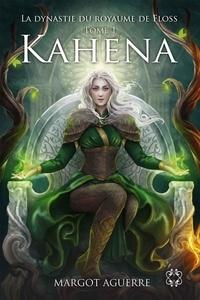 Margot Aguerre - La Dynastie du Royaume de Floss Tome 1 : Kahena.