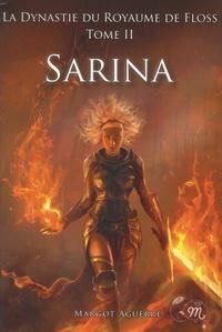 Margot Aguerre - La Dynastie du Royaume de Floss Tome 2 : Sarina.