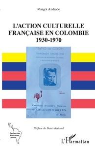 Margot Andrade - L'action culturelle française en Colombie (1930-1970).