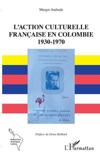 L'action culturelle française en Colombie (1930-1970)