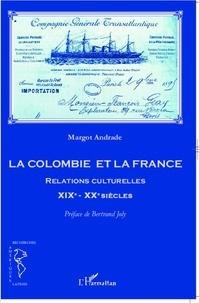 Margot Andrade - La Colombie et la France - Relations culturelles XIXe-XXe siècles.
