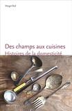 Margot Beal - Des champs aux cuisines - Histoires de la domesticité en Rhône et Loire (1848-1940).