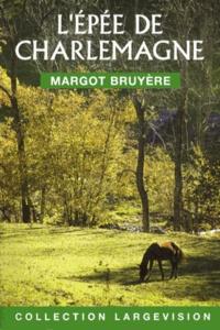 Margot Bruyère - L'épée de Charlemagne.