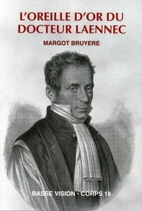 Margot Bruyère - L'oreille d'or du docteur Laennec - Une révolution dans la médecine.