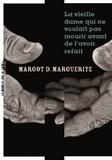 Margot D. Marguerite - La vieille dame qui ne voulait pas mourir avant de l'avoir refait.