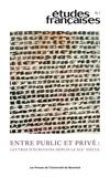Margot Irvine et Karin Schwerdtner - Etudes françaises  : Études françaises. Vol. 55 No. 1,  2019 - Entre public et privé: lettres d'écrivains depuis le xix        e siècle.