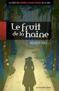 Margot Joli - Caporal Sylvain Trudel  : Le fruit de la haine - roman policier.