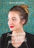Margot Malmaison - Passionnément, à la folie, pas du tout.