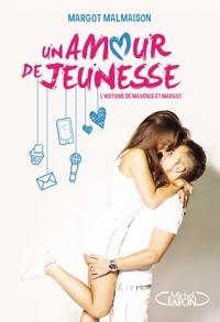 Margot Malmaison - Un amour de jeunesse - L'histoire de Maxence et Margot.