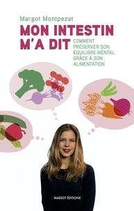 Margot Montpezat - Mon intestin m'a dit - Comment préserver son équilibre mental grâce à son alimentation.