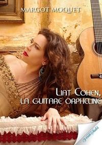 Margot Moquet - Liat Cohen, la guitare orpheline.