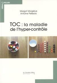 Margot Morgiève et Antoine Pelissolo - TOC : la maladie de l'hyper-contrôle.