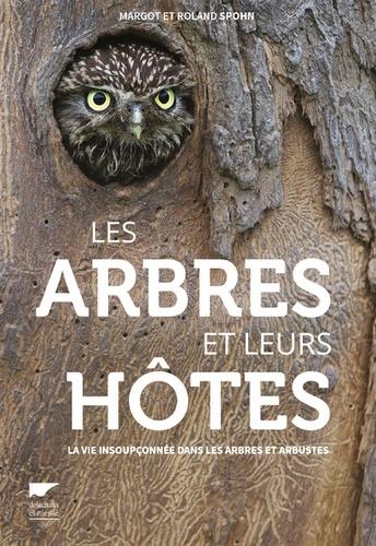 Margot Spohn et Roland Spohn - Les arbres et leurs hôtes - La vie insoupçonnée dans les arbres et arbustes.