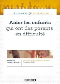 Margot Sunderland - Aider les enfants qui ont des parents en difficulté - Avec L'affreux problème de Manon Prunier.