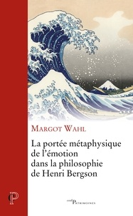 Margot Wahl - La portée métaphysique de l'émotion dans la philosophie de Henri Bergson.