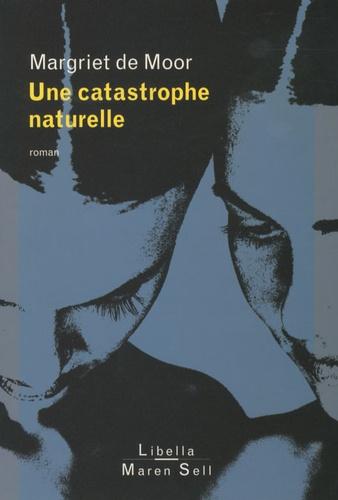 Margriet De Moor - Une catastrophe naturelle.