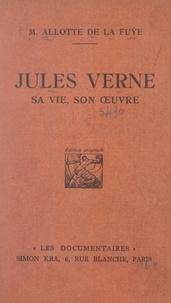 Marguerite Allotte de La Fuÿe - Jules Verne - Sa vie, son œuvre.