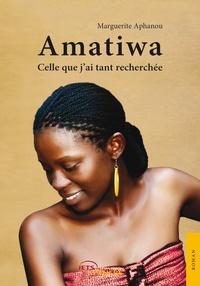 Marguerite Aphanou - Amatiwa, celle que j'ai tant recherchée.
