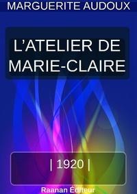 Marguerite Audoux - L'atelier de Marie-Claire.