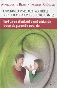 Marguerite Blais et Jacques Rhéaume - Apprendre à vivre aux frontières des cultures sourdes et entendantes - Histoires d'enfants entendants issus de parents sourds.