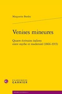 Marguerite Bordry - Venises mineures - Quatre écrivains italiens entre mythe et modernité (1866-1915).