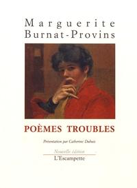 Marguerite Burnat-Provins - Poèmes troubles.