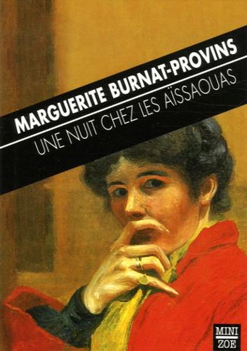Marguerite Burnat-Provins - Une nuit chez les Aïssaouas - Précédé de La revenante.