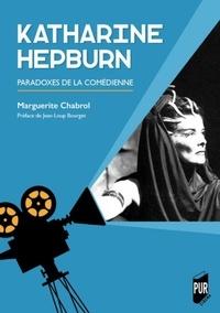 Marguerite Chabrol - Katharine Hepburn - Paradoxes de la comédienne.